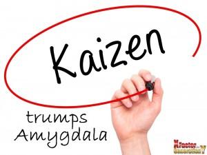 Kaizen_trumps_Amygdala